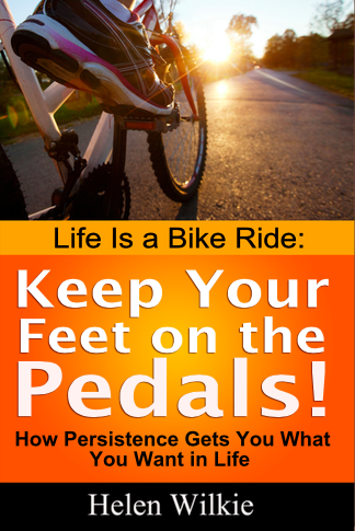 Life Is a Bike Ride: keep your feet on the pedals